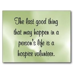 Hospice Volunteer saying